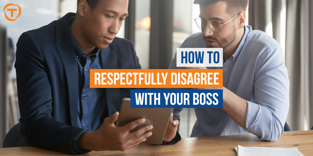 Blog Respectfully Disagree With Your Boss